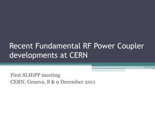 Recent Fundamental RF Power Coupler developments at CERN