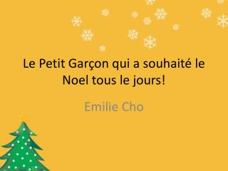 Le Petit Garçon qui a souhaité le Noel tous le jours!