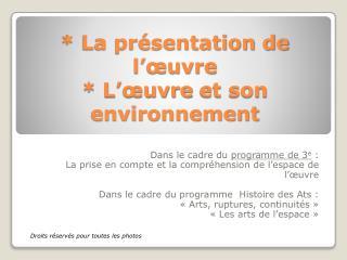 * La présentation de l' œuvre * L' œuvre  et son environnement