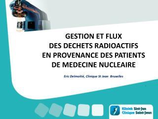 GESTION ET FLUX  DES DECHETS RADIOACTIFS EN PROVENANCE DES PATIENTS DE MEDECINE NUCLEAIRE