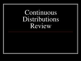 Continuous Distributions Review