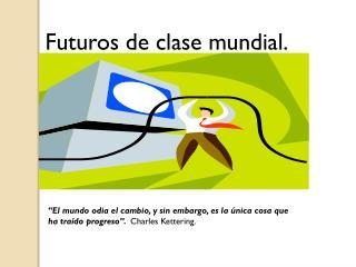 Futuros de clase mundial.