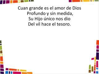 Cuan grande es el amor de Dios Profundo y sin medida, Su Hijo único nos dio