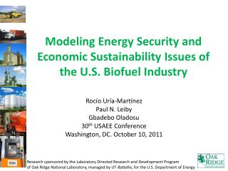 Modeling Energy Security and Economic Sustainability Issues of the U.S.  Biofuel  Industry