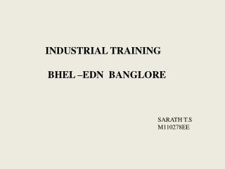 INDUSTRIAL TRAINING        BHEL –EDN  BANGLORE