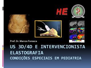 US 3D/4D E INTERVENCIONISTA ELASTOGRAFIA CONDI��ES ESPECIAIS EM PEDIATRIA