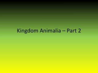 Kingdom  Animalia  – Part 2