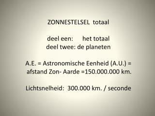 TOTALE ZONNESTELSEL :   Middellijn 3 a 4 lichtjaren . In  werkelijkheid geen perfecte bol.