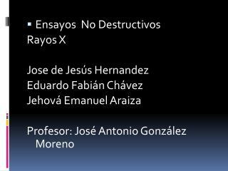 Ensayos  No Destructivos Rayos X Jose de Jesús Hernandez Eduardo Fabián Chávez