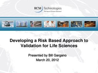 Developing a Risk Based Approach to Validation for Life Sciences