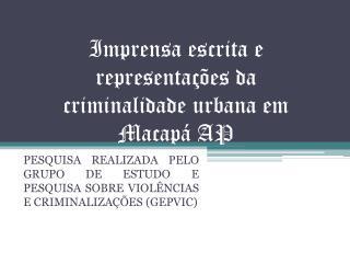Imprensa escrita e representações da criminalidade urbana em Macapá AP