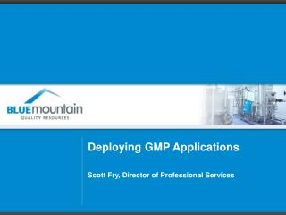 Deploying GMP Applications Scott Fry, Director of  Professional Services
