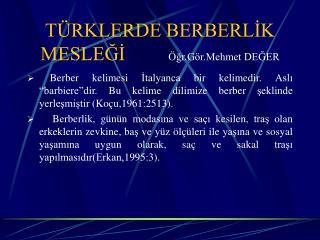T RKLERDE BERBERLIK               MESLEGI    gr.G r.Mehmet DEGER