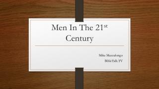 Men In  T he 21 st  Century