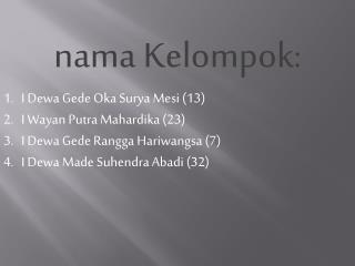 n ama Kelompok : I  Dewa Gede  Oka Surya  Mesi  (13) I  Wayan  Putra  Mahardika  (23)
