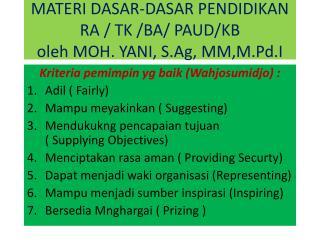 Kriteria pemimpin yg baik (Wahjosumidjo) : Adil ( Fairly) Mampu meyakinkan ( Suggesting)