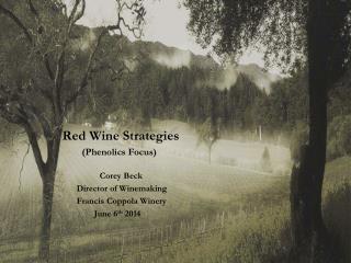 Red Wine Strategies (Phenolics Focus) Corey Beck              Director of Winemaking