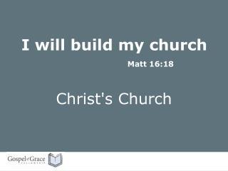 I will build my church Matt 16:18