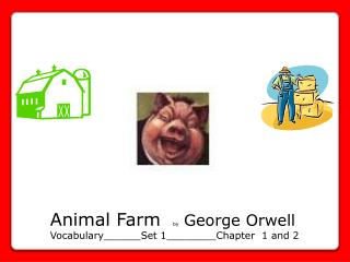 Animal Farm   by    George Orwell Vocabulary______Set 1________Chapter  1 and 2