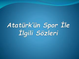 Atatürk'ün Spor İle İlgili Sözleri