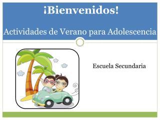 ¡ Bienvenidos!  Actividades de Verano para Adolescencia