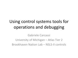 Using control systems tools for operations and debugging