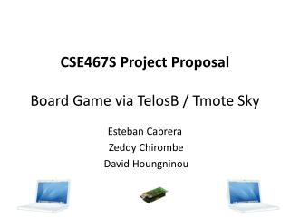 CSE467S Project  Proposal Board Game via TelosB /  Tmote  Sky