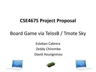 CSE467S Project  Proposal Board Game via TelosB /  Tmote  Sky