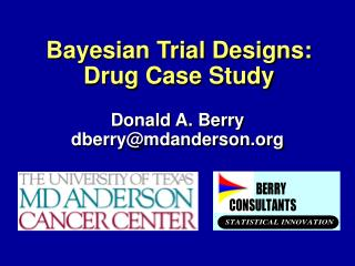 Bayesian Trial Designs:  Drug Case Study