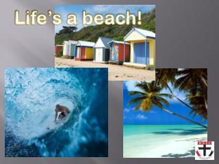 Life�s a beach!