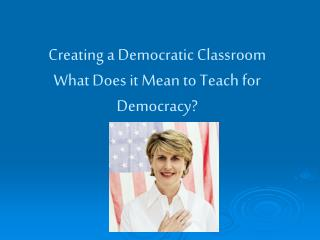 Creating a Democratic Classroom What Does it Mean to Teach for Democracy