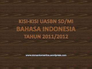 KISI-KISI  UASBN SD/MI BAHASA INDONESIA  TAHUN  2011/2012 www.sumantomantos.wordpress.com