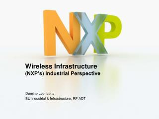 Wireless Infrastructure (NXP's) Industrial Perspective