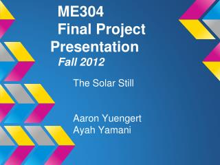 ME304  Final Project Presentation Fall 2012