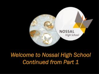 Welcome to Nossal High  School Continued from Part 1