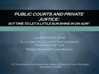 Public Courts and  Private  Justice: Is It Time To Let A Little Sun Shine In On ADR?