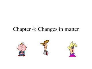 Chapter 4: Changes in matter