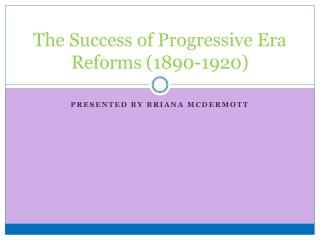 The Success of Progressive Era Reforms (1890-1920)