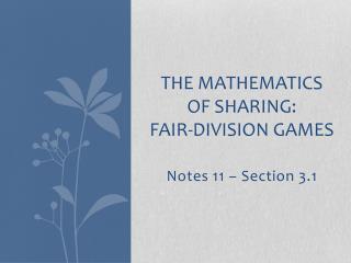 THE MATHEMATICS OF  SHARING: FAIR-DIVISION GAMES