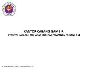 KANTOR CABANG GAMBIR. PERSEPSI NASABAH TERHADAP KUALITAS PELAYANAN PT. BANK BNI