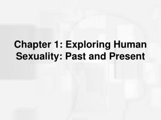 Chapter 1: Exploring Human Sexuality: Past and Present