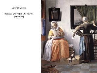 Gabriel  Metsu , Ragazza che legge una lettera (1662-65)