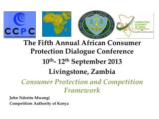 The Fifth Annual African Consumer Protection Dialogue Conference 10 th -  12 th  September 2013