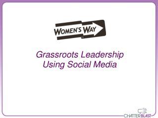 Grassroots Leadership  Using Social Media