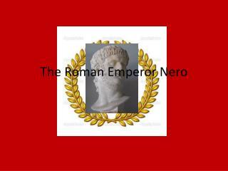 The Roman Emperor Nero