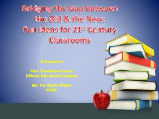 Bridging the Gap Between the Old & the New: Fun Ideas for 21 st  Century Classrooms