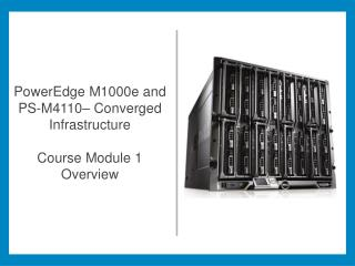 PowerEdge M1000e and PS-M4110– Converged  Infrastructure Course Module 1 Overview