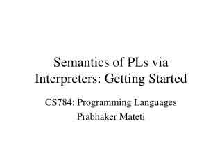 Semantics of PLs via Interpreters: Getting Started