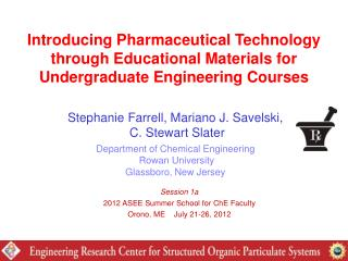Stephanie Farrell, Mariano J. Savelski,  C. Stewart Slater Department of Chemical Engineering