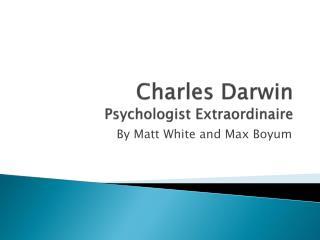 Charles Darwin Psychologist Extraordinaire